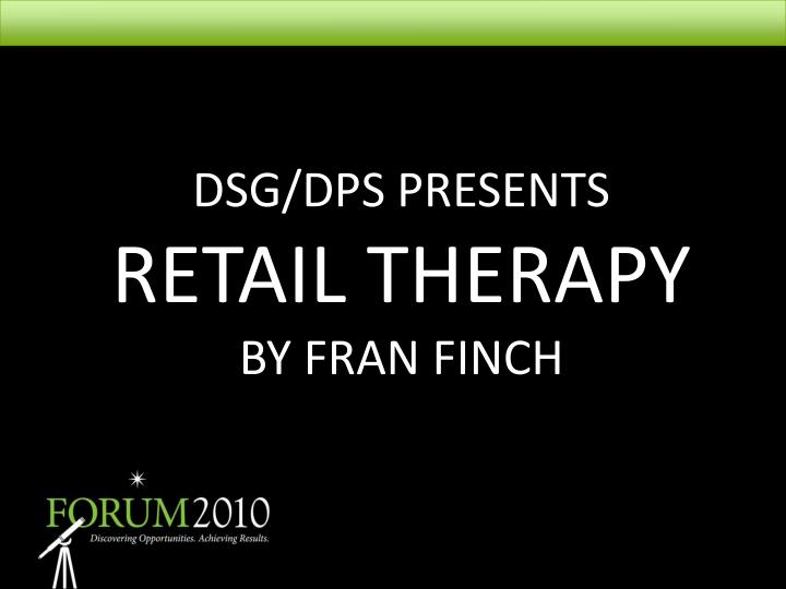 dsg dps presents retail therapy by fran finch n.