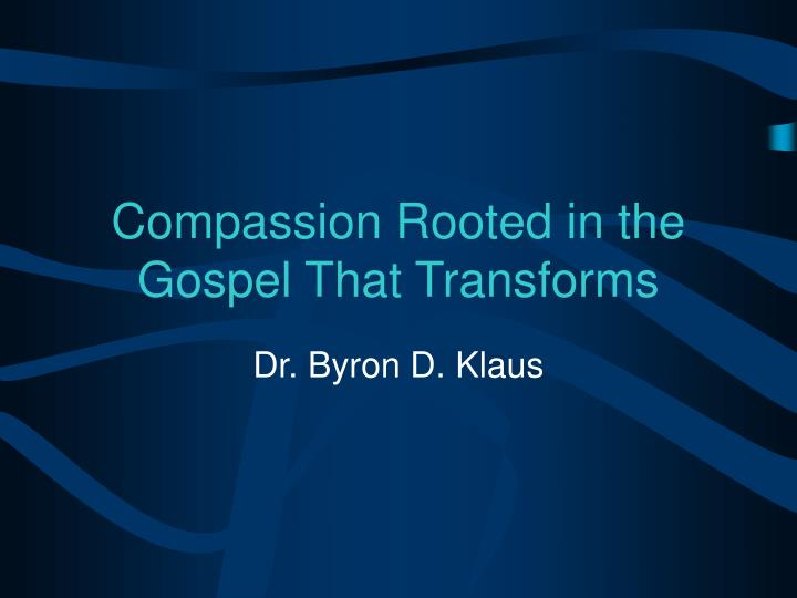 compassion rooted in the gospel that transforms n.