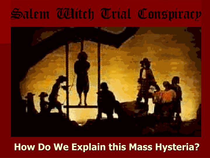 an analysis of the mass hysteria related to the accusations of witchcraft in the play the crucible b