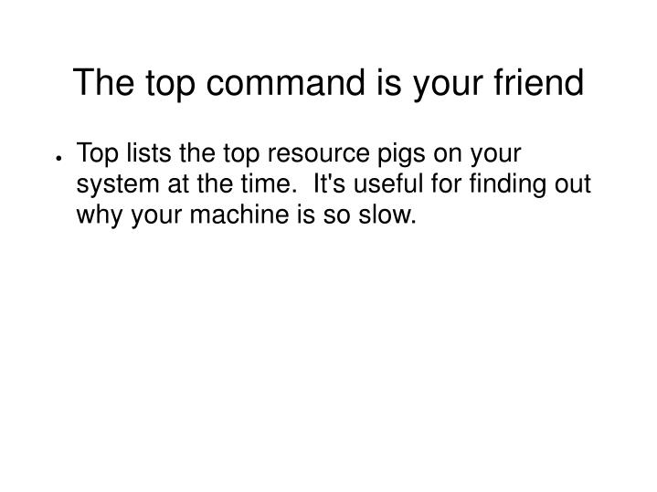 The top command is your friend