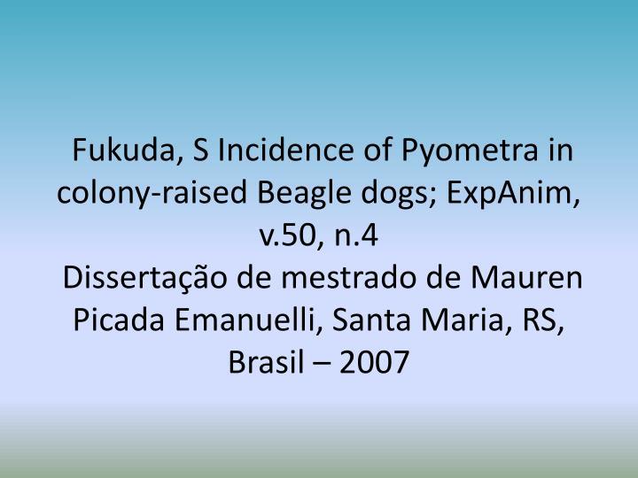 Fukuda, S Incidence of Pyometra in colony-raised Beagle dogs; ExpAnim, v.50, n.4