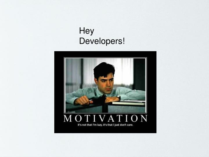 Hey Developers!