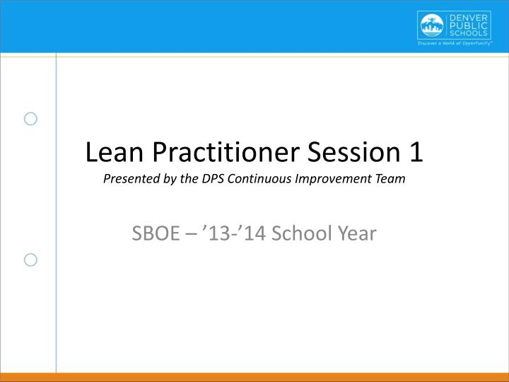 lean practitioner session 1 presented by the dps continuous improvement team n.