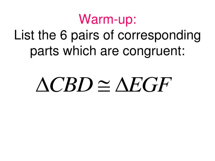 warm up list the 6 pairs of corresponding parts which are congruent n.