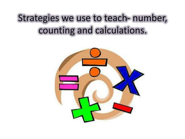 Strategies we use to teach- number, counting