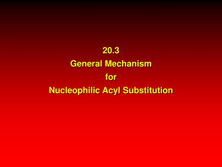 20 3 general mechanism for nucleophilic acyl substitution n.