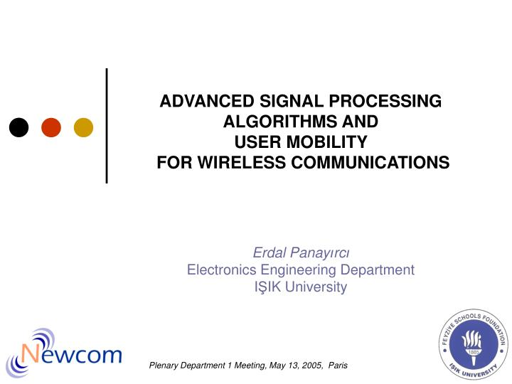 PPT - ADVANCED SIGNAL PROCESSING ALGORITHMS AND USER
