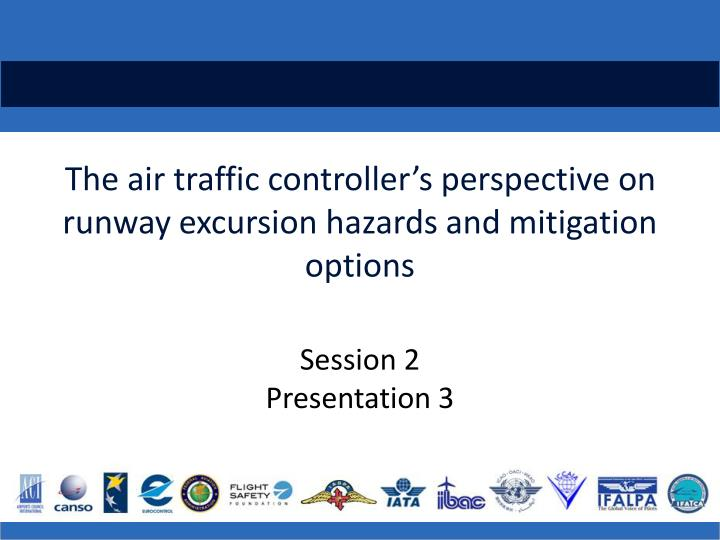 the air traffic controller s perspective on runway excursion hazards and mitigation options n.