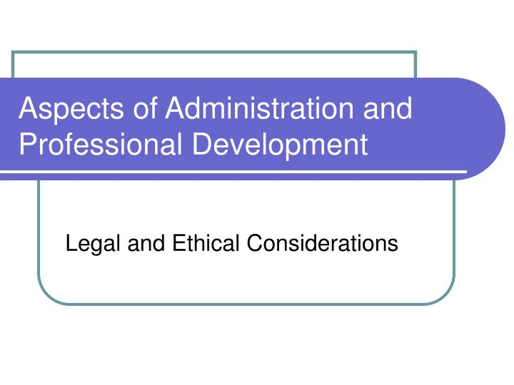 aspects of administration and professional development n.