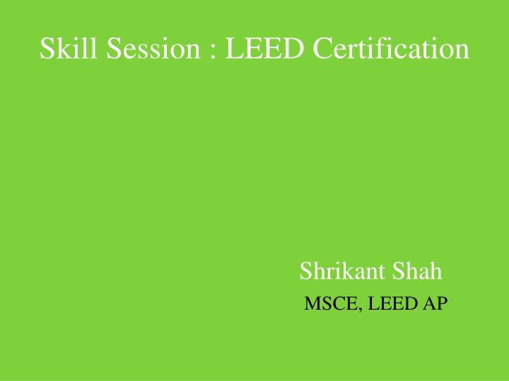 PPT - Skill Session : LEED Certification PowerPoint Presentation ...