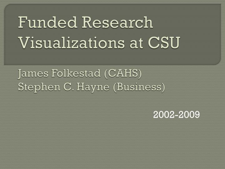 funded research visualizations at csu james folkestad cahs stephen c hayne business n.
