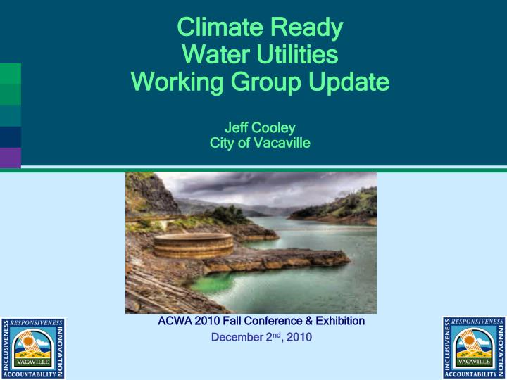 Climate ready water utilities working group update jeff cooley city of vacaville