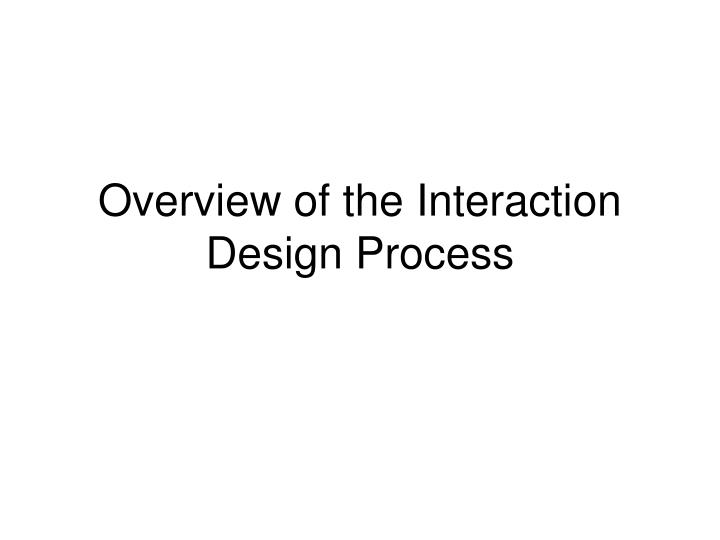 overview of the interaction design process n.