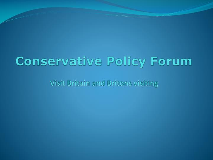 conservative policy forum visit britain and britons visiting n.