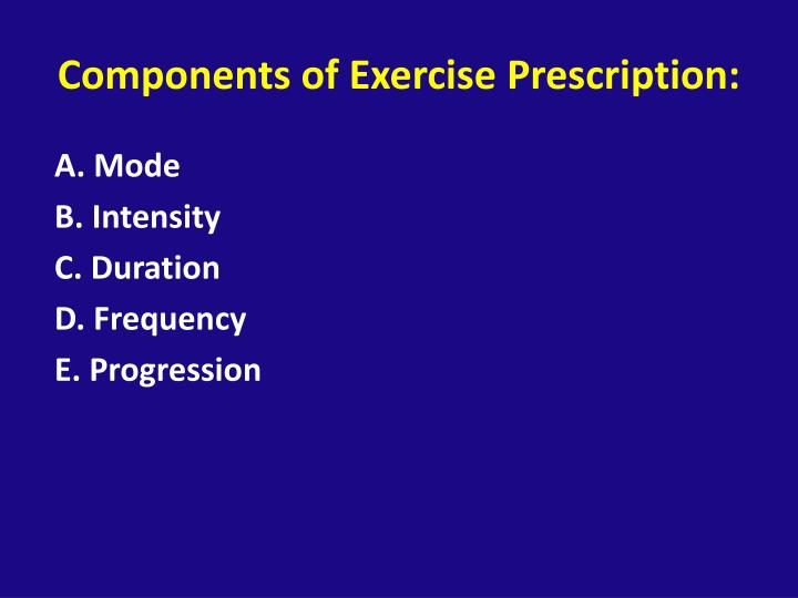 Components of Exercise Prescription: