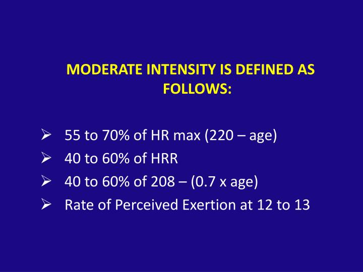 MODERATE INTENSITY IS DEFINED AS FOLLOWS: