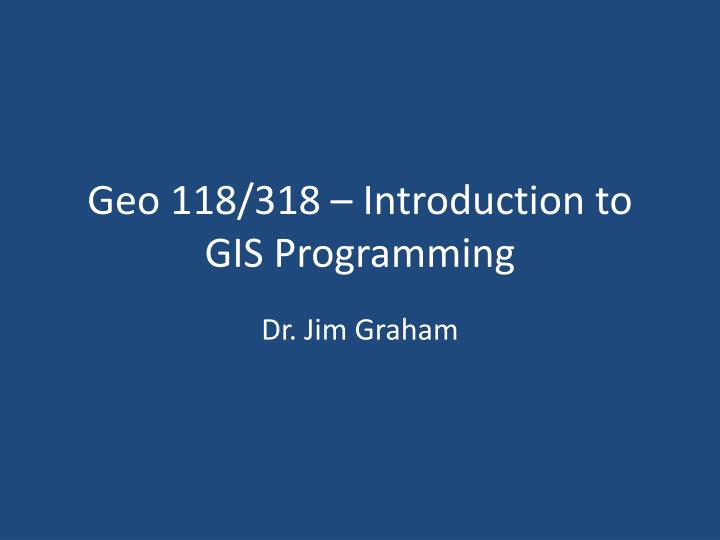 geo 118 318 introduction to gis programming n.