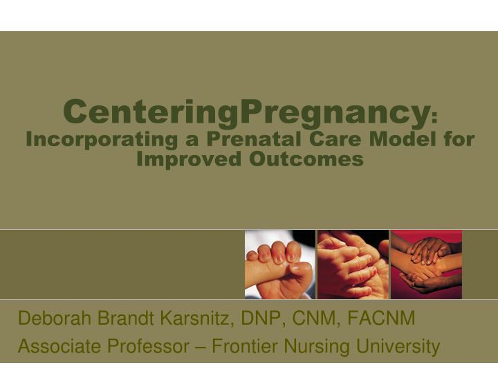 centeringpregnancy incorporating a prenatal care model for improved outcomes n.