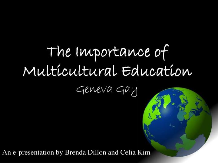 the importance of multiculturalism Cultural competence is important not just in the classroom, but also in the workforce according to experts, learning about other cultures and embracing diversity will continue to grow in the.