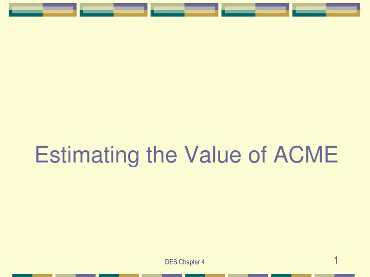 estimating the value of acme n.