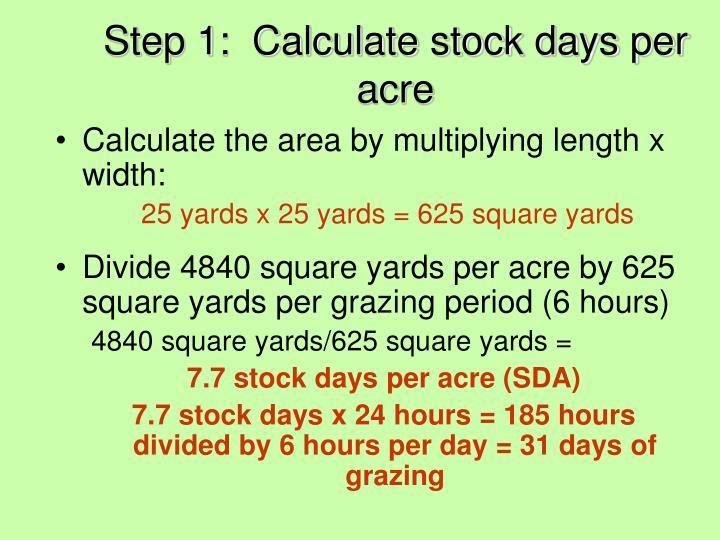 Step 1:  Calculate stock days per acre