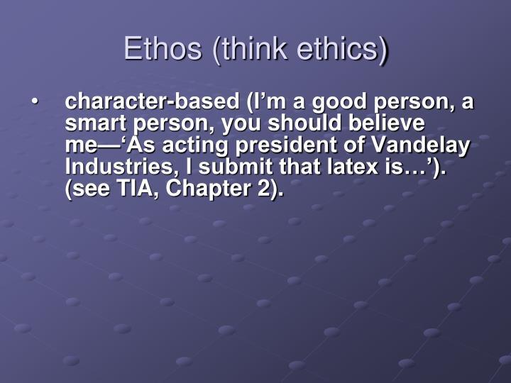 Ethos (think ethics)
