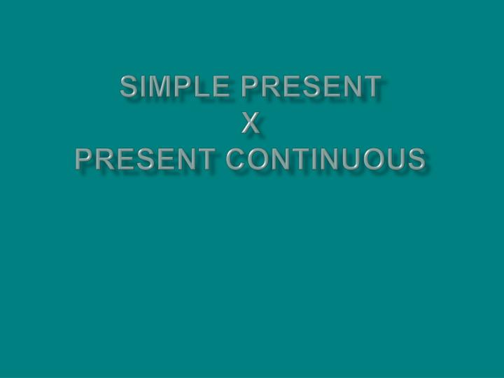 simple present x present continuous n.