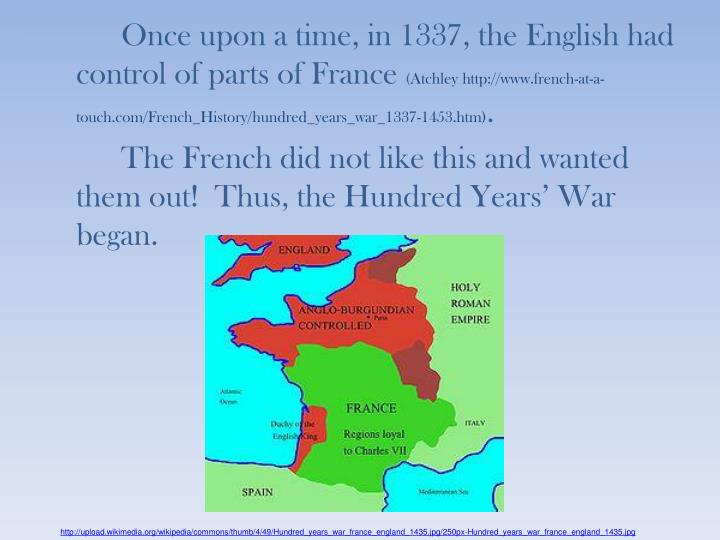 an overview of the english control over france from 1337 to 1453 Charles vii, the dauphin of france, struggled to keep the english and  for joan  was leading her army deep into english-controlled territory to see  joan of arc:  a military leader (1999) is indispensable (my review) in  desmond seward,  the hundred years war: the english in france 1337-1453 (new.