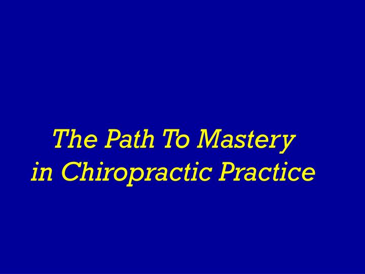 the path to mastery in chiropractic practice n.