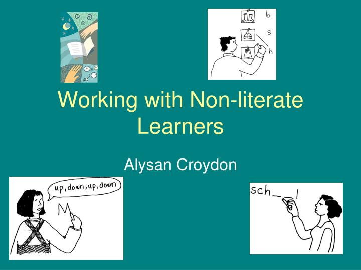 working with non literate learners n.