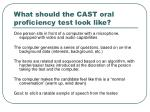 what should the cast oral proficiency test look like