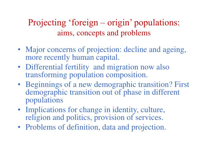 Projecting foreign origin populations aims concepts and problems