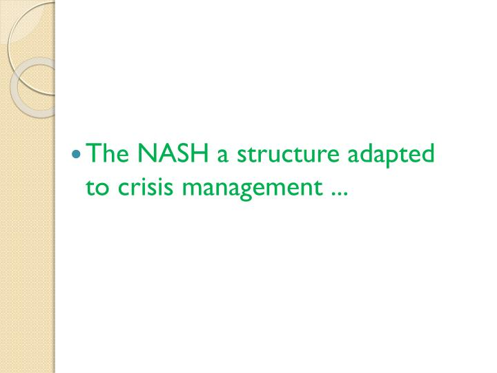 The NASH a structure adapted to crisis management ...