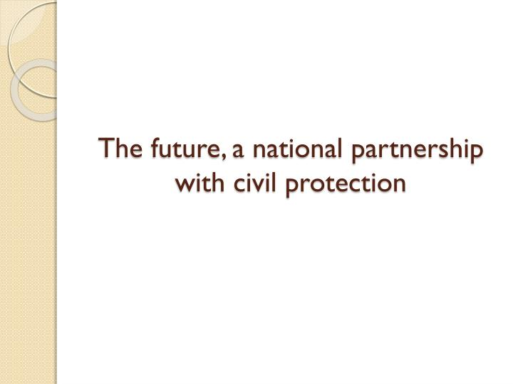 The future, a national partnership with civil protection