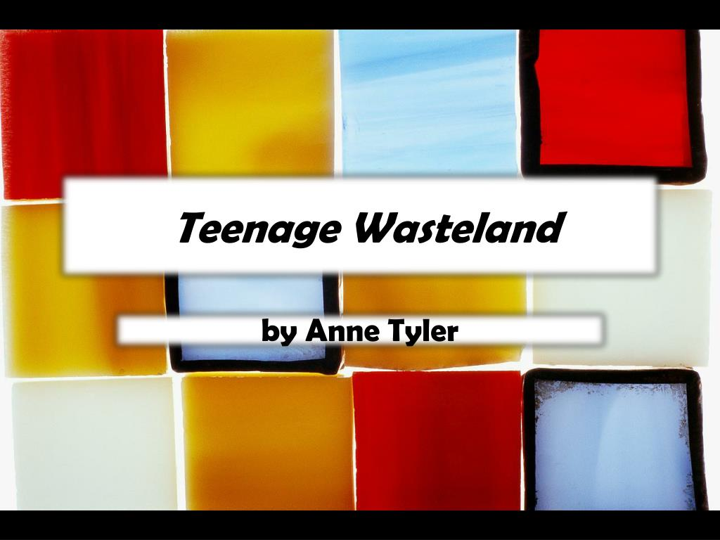 teenage wasteland anne tyler full story