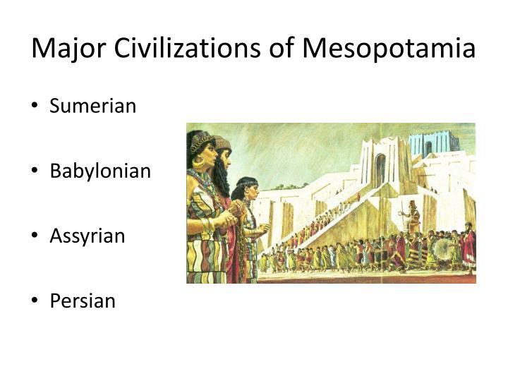 Major Civilizations of Mesopotamia