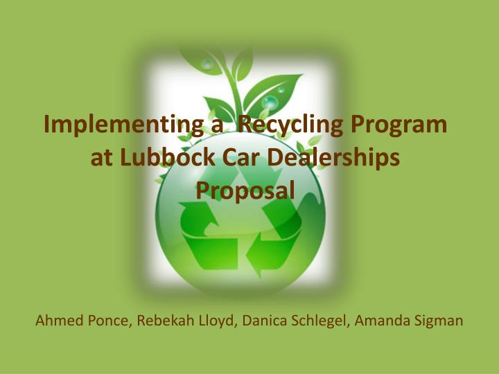 implementing a recycling program at lubbock car d ealerships p roposal n.