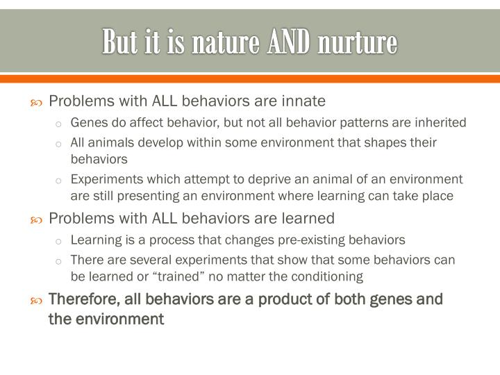 But it is nature AND nurture