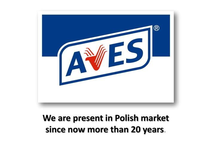 we are present in polish market since now more than 20 years n.