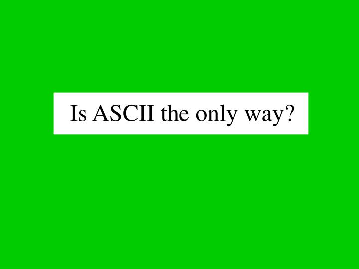 is ascii the only way n.