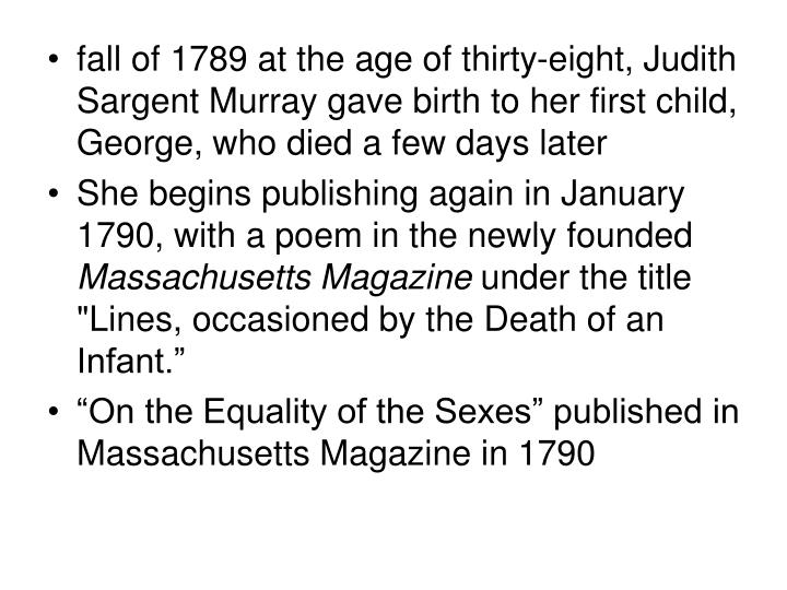 fall of 1789 at the age of thirty-eight, Judith Sargent Murray gave birth to her first child, George, who died a few days later