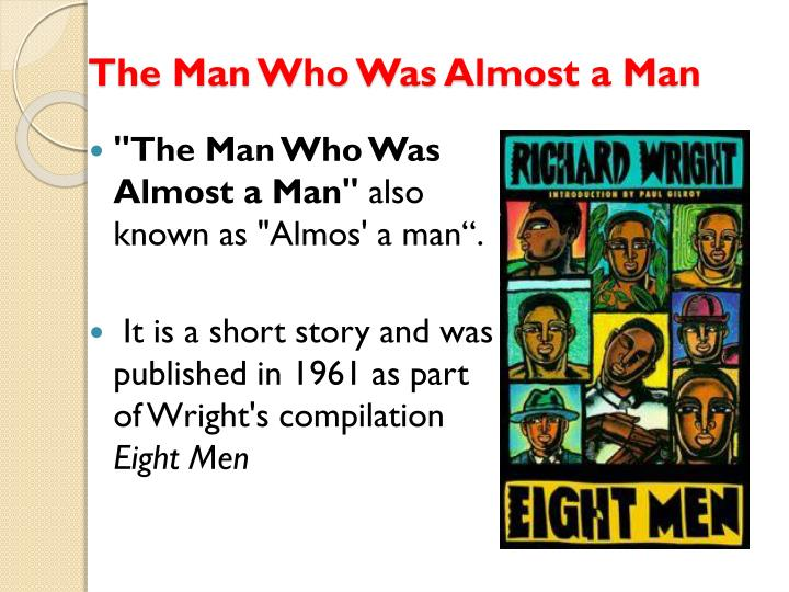 the man who was almost a man richard wright Ellen wright, who died on april 6, 2004, aged 92, was the executor of the richard wright estate and, in that capacity, she sued a biographer, the poet and writer margaret walker, in wright v warner books, inc.