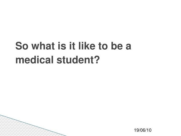 so what is it like to be a medical student n.