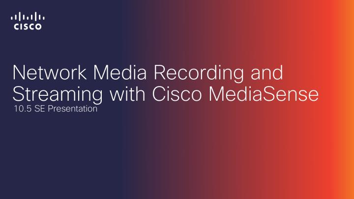 network media recording and streaming with cisco mediasense n.