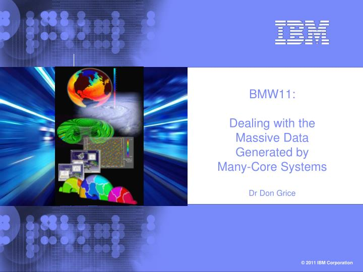 bmw11 dealing with the massive data generated by many core systems dr don grice n.