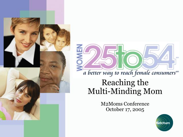 reaching the multi minding mom m2moms conference october 17 2005 n.