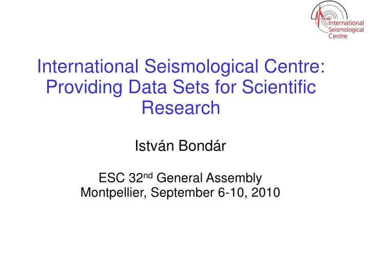 international seismological centre providing data sets for scientific research n.