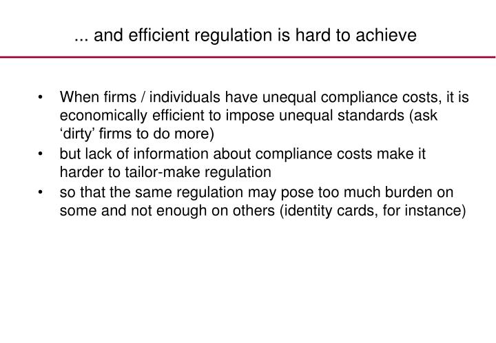 ... and efficient regulation is hard to achieve