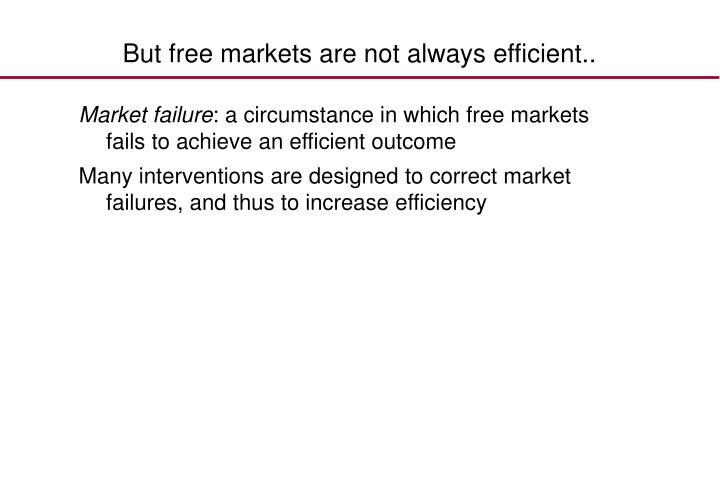 But free markets are not always efficient..