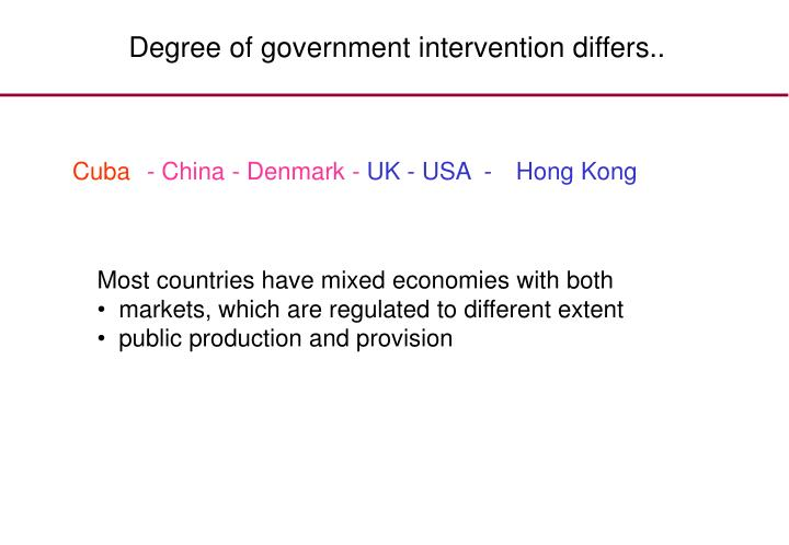 Degree of government intervention differs..